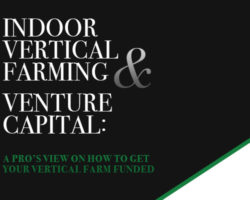 Indoor Vertical Farming & Venture Capital: A pro's view on how to get your vertical farm funded